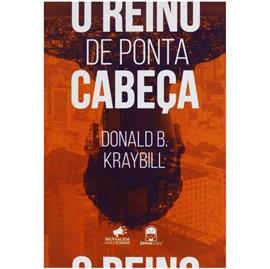 O Reino de Ponta Cabeça   Donald B. Kraybill