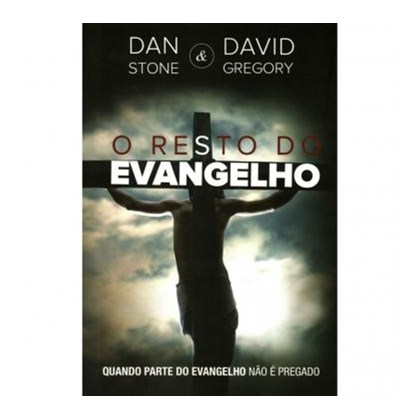 O Resto do Evangelho | Dan Stone e David Gregory
