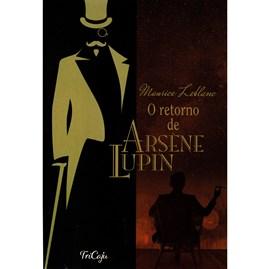 O Retorno de Arsene Lupin | Maurice Leblanc | Tricaju