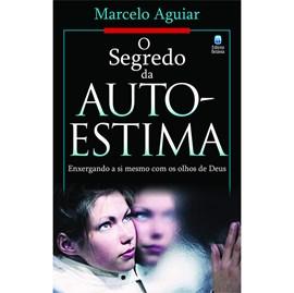 O Segredo da Auto-Estima | Marcelo Aguiar
