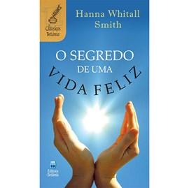 O Segredo de Uma Vida Feliz | Hanna Whithall Smith