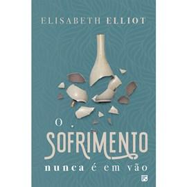 O Sofrimento Nunca é Vão | Elisabeth Elliot