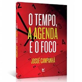 O Tempo a Agenda e o Foco | Josué Campanha