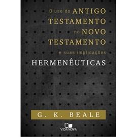 O Uso do Antigo Testamento no Novo Testamento e suas implicações Hermenêuticas | G. K. Beale