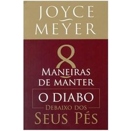 Oito Maneiras de Manter o Diabo Debaixo dos Seus Pés   Joyce Meyer