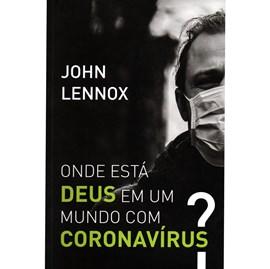 Onde está Deus em um mundo com coronavírus?   John Lennox