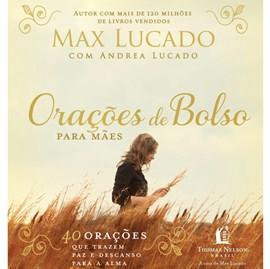 Orações de Bolso Para Mães | Max Lucado
