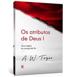 Os atributos de Deus I | A. W. Tozer