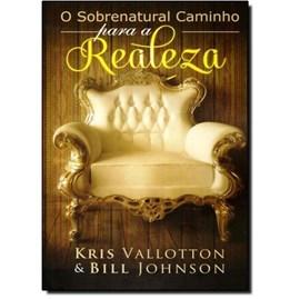 Os Caminhos Sobrenaturais da Realeza | Kris Vallotton e Bill Johnson