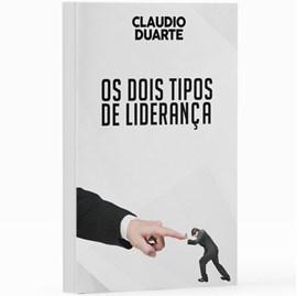 Os Dois Tipos de Liderança | Pr. Cláudio Duarte