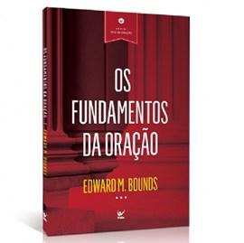 Os Fundamentos da Oração | Edward M. Bounds