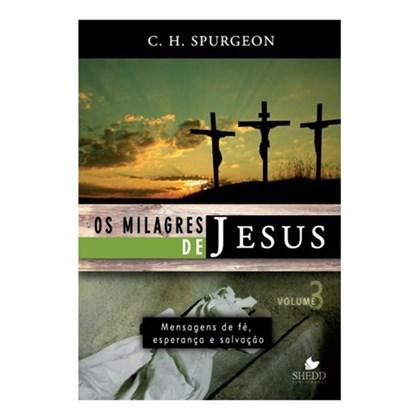 Os Milagres de Jesus - Vol. 3 | C. H. Spurgeon