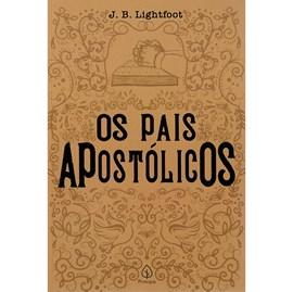 Os Pais Apostólicos | Joseph Barber Lightfoot