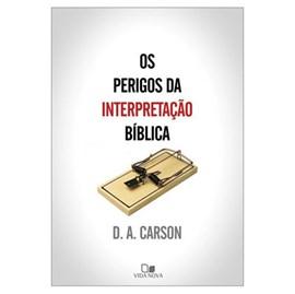 Os Perigos da interpretação bíblica | D. A. Carson