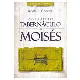 Os Segredos do Tabernáculo de Moisés | Kevin J. Conner