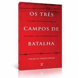 Os Três Campos de Batalha   Francis Frangipane