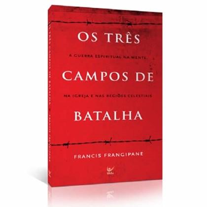 Os Três Campos de Batalha | Francis Frangipane