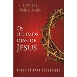Os Últimos dias Jesus | N. T. Wright e Craig A.