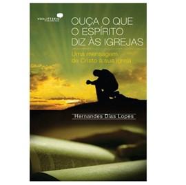 Ouça o Que o Espirito diz as Igrejas | Hernandes Dias Lopes