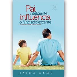 Pai Inteligente Influencia o Filho Adolescente | Jaime Kemp