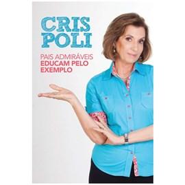 Pais Admiráveis Educam pelo Exemplo | Cris Poli
