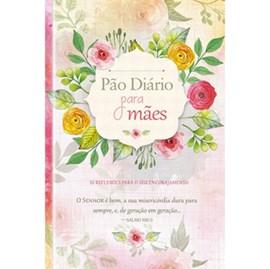 Pão Diário Para Mães | Diversos Autores | Capa Dura