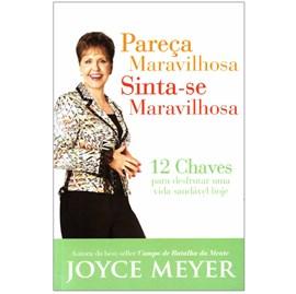 Pareça Maravilhosa, Sinta-se Maravilhosa | Joyce Meyer