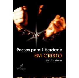 Passos para Liberdade em Cristo | Neil T. Anderson