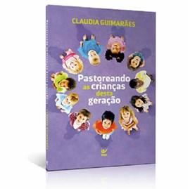 Pastoreando as Crianças Desta Geração   Claudia Guimarães