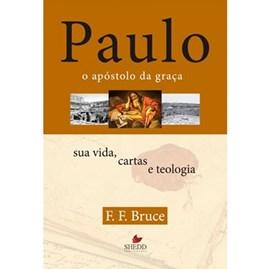 Paulo, o apóstolo da graça | F. F. Bruce