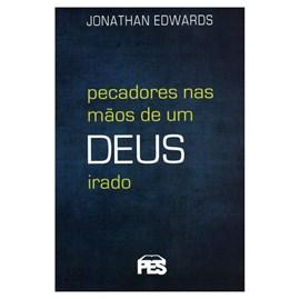 Pecadores Nas Mãos de Um Deus Irado | Nova Edição | Jonathan Edwards