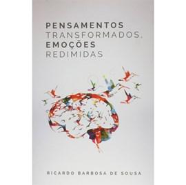 Pensamentos Transformados, Emoções Redimidas | Ricardo Barbosa De Sousa