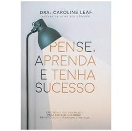 Pense, Aprenda e Tenha Sucesso   Dra. Caroline Leaf