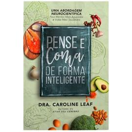 Pense, e Coma de Forma Inteligente   Dra. Caroline Leaf