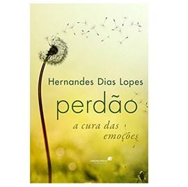 Perdão a Cura das Emoçoes   Hernandes Dias Lopes