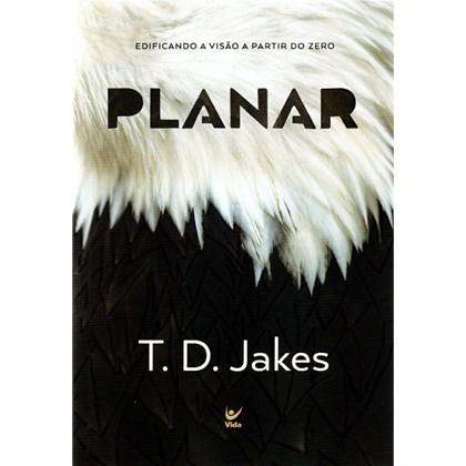 Planar | Edificando a Visão a Partir do Zero | T. D. Jakes