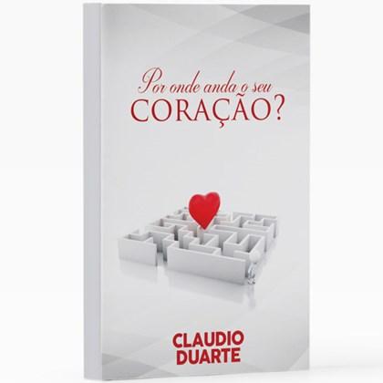Por Onde Anda o Seu Coração? | Pr. Cláudio Duarte