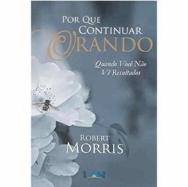 Por Que Continuar Orando | Robert Morris
