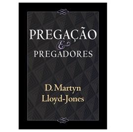 Pregação e Pregadores | David Martyn Lloyd-Jones