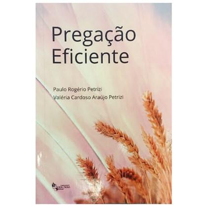 Pregação Eficiente   Paulo Rogério Petrizi