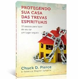 Protegendo Sua Casa das Trevas Espirituais | Chuck D. Pierce