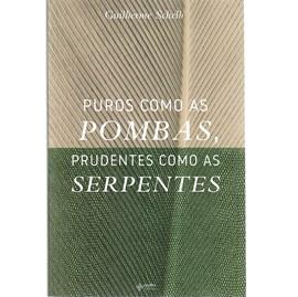Puros Como as Pombas, Prudentes Como as Serpentes | Guilherme Schelb