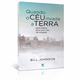 Quando o Céu Invade a Terra | Bill Johnson