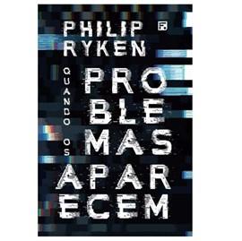 Quando os Problemas Aparecem | Philip Graham Ryken