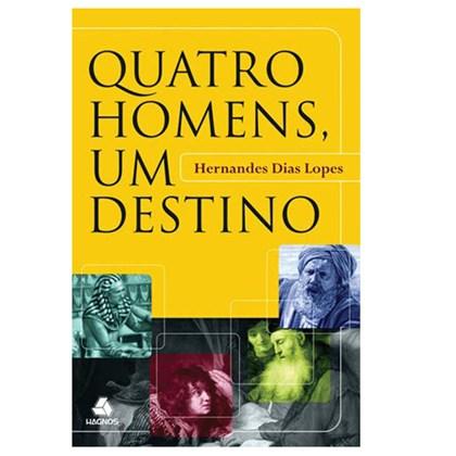 Quatro Homens um Destino | Hernandes Dias Lopes