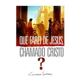 Que Farei de Jesus, Chamado Cristo? | Luciano Subira