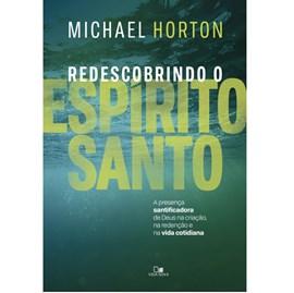 Redescobrindo o Espírito Santo | Michael Horton