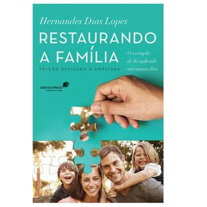 Restaurando a Família | Hernandes Dias Lopes