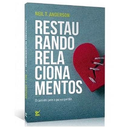 Restaurando Relacionamentos | Neil T. Anderson