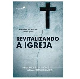 Revitalizando a Igreja | Hernandes Dias Lopes & Arival Dias Casemiro